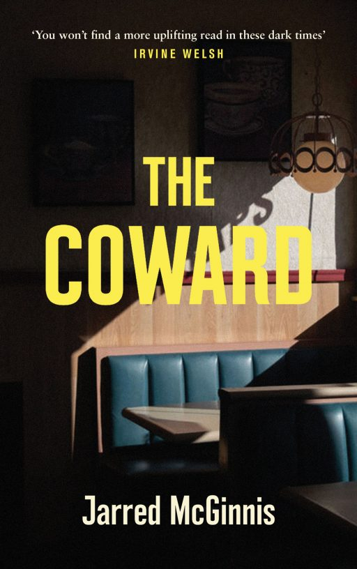 'The Coward' by Jarred McGinnis, UK edition. 'You won't find a more uplifting read in these dark times' — Irvine Welsh